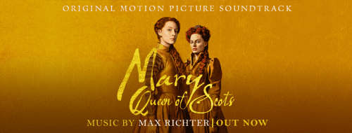 The Original Motion Picture Soundtrack To Mary Queen Of Scots Featuring Prize Winning Composer Max Richter S Moving And Atmospheric Score Is Out Today Umusic